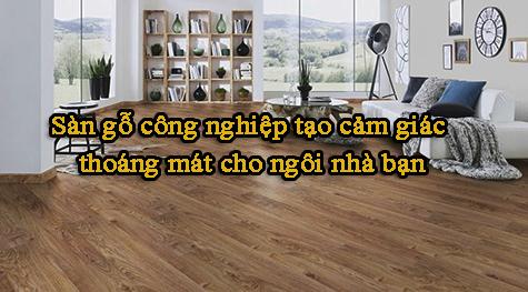 Sàn gỗ công nghiệp tạo cảm giác thoáng mát cho ngôi nhà bạn.